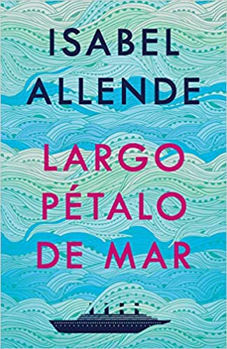 Largo pétalo de mar by Isabel Allende (Abril 7, 2020)