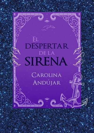El despertar de la sirena / The Mermaid's Awakening by Carolina Andujar (Enero 30, 2018) - libros en español - librosinespanol.com
