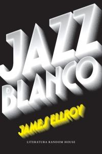 Ficción - Jazz Blanco / White Jazz (Spanish Edition) By James Ellroy (Marzo 27, 2018)