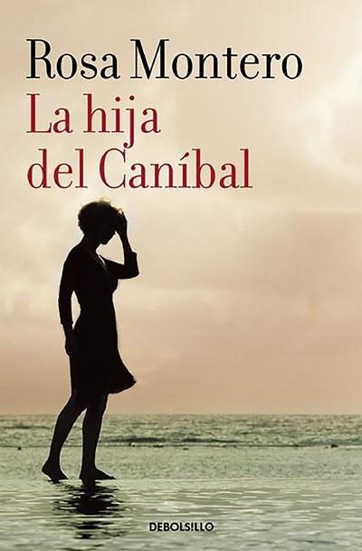 La hija del Canibal / The Cannibal's Daughter by Rosa Montero (Marzo 22, 2016) - libros en español - librosinespanol.com