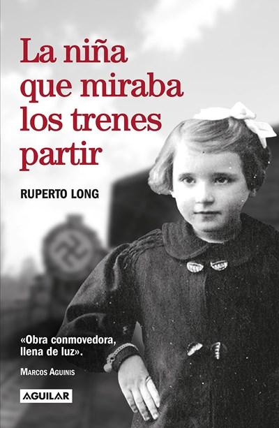 La niña que miraba los trenes partir / The Girl Who Watched the Trains Leave by Ruperto Long (Agosto 29, 2017) - libros en español - librosinespanol.com