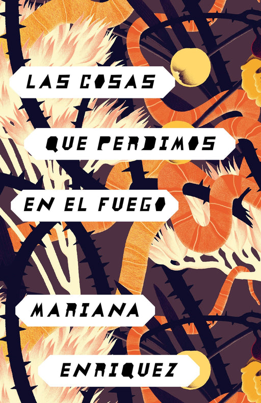 Ficción - Las Cosas Que Perdimos En El Fuego: Things We Lost In The Fire - Spanish-language Edition By Mariana Enriquez (Febrero 21, 2017)