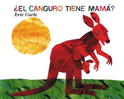 ¿El Canguro Tiene Mamá? (Does a Kangaroo Have a Mother Too?, Spanish Language Edition) by Eric Carle (Marzo 26, 2002) - libros en español - librosinespanol.com