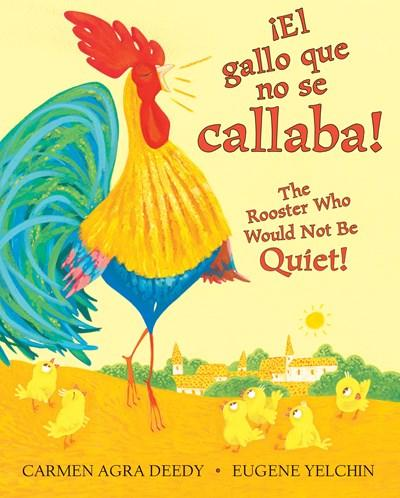 ¡El gallo que no se callaba! / The Rooster Who Would Not Be Quiet! by Carmen Agra Deedy,‎ Eugene Yelchin (Enero 31, 2017) - libros en español - librosinespanol.com