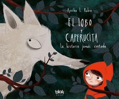 El lobo y Caperucita/ The Wolf and Little Red Riding Hood by Ayesha L. Rubio (Febrero 27, 2018) - libros en español - librosinespanol.com