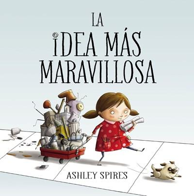 Niños - La Idea Más Maravillosa / The Most Magnificent Thing (Spanish Edition) By Ashley Spires (Enero 30, 2018)