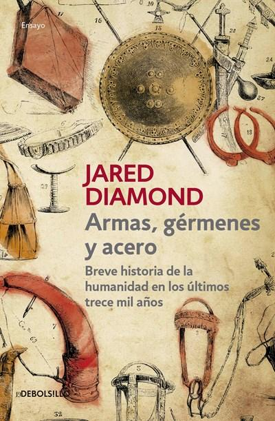 Armas, germenes y acero / Guns, Germs, and Steel: The Fates of Human Societies (Spanish Edition) by Jared Diamond (Abril 26, 2016) - libros en español - librosinespanol.com