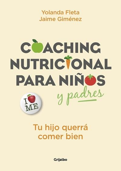 Coaching nutricional para niños y padres: Tu hijo querrá comer bien / Nutritional Coaching for Children and Parents: Your Child Will Want to Eat Well by Jaime Gimenez,‎ Yolanda Fleta (Enero 30, 2018) - libros en español - librosinespanol.com