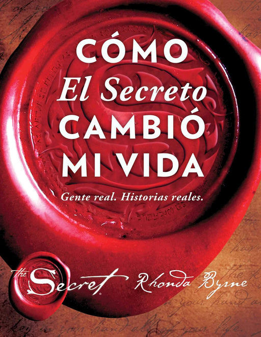 Cómo El Secreto cambió mi vida (How The Secret Changed My Life Spanish edition): Gente real. Historias reales. by Rhonda Byrne (Marzo 28, 2017) - libros en español - librosinespanol.com
