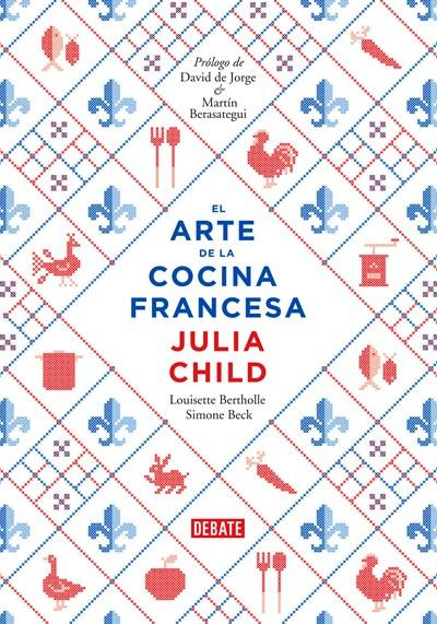 El arte de la cocina francesa / Mastering the Art of French Cooking (Spanish Edition)  by Julia Child (Autor),‎ Louisette Bertholle (Autor),‎ Simone Beck (Autor),‎ Sidonie Coryn  (Junio 26, 2018) - libros en español - librosinespanol.com