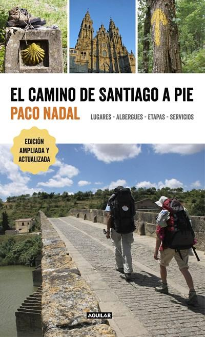 El camino de Santiago a pie / The Camino de Santiago On Foot: Places, Lodging, Stages, and Services: Lugares, albergues, etapas, servicios by Paco Nadal (Junio 20, 2017) - libros en español - librosinespanol.com