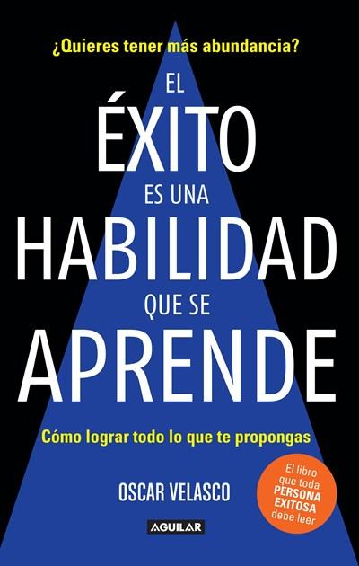 El exito es una habilidad que se aprende: Cómo lograr todo lo que te propongas / Success Is an Ability That Is Learned: How to Achieve All That You Decide to Do (Spanish Edition) by Oscar Velasco (Diciembre 26, 2017) - libros en español - librosinespanol.com