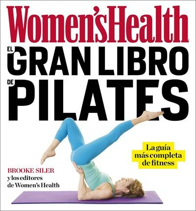 El gran libro de pilates / The Women's Health Big Book of Pilates: La guia mas completa de fitness by Brooke Siler (Julio 25, 2017) - libros en español - librosinespanol.com