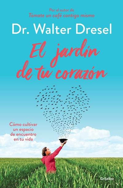 El jardín de tu corazón / The Garden that Is Your Heart (Spanish Edition) by Walter Dresel (Marzo 27, 2018) - libros en español - librosinespanol.com