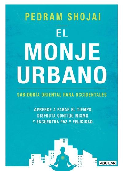 El monje urbano / The Urban Monk: Eastern Wisdom and Modern Hacks to Stop Time and Find Success, Happiness, and Peace: Sabiduria oriental para occidentales by Pedram Shojai (Abril 25, 2017) - libros en español - librosinespanol.com