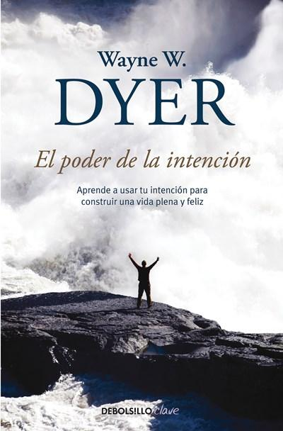 El poder de la intencion / The Power of Intention (Spanish Edition) by Wayne W. Dyer (Febrero 28, 2017) - libros en español - librosinespanol.com