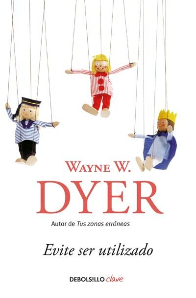 Evite ser utilizado/ Pulling Your Own Strings: Dynamic Techniques for Dealing with Other People and Living Your Life As You Choose by Wayne W. Dyer (Febrero 27, 2018) - libros en español - librosinespanol.com