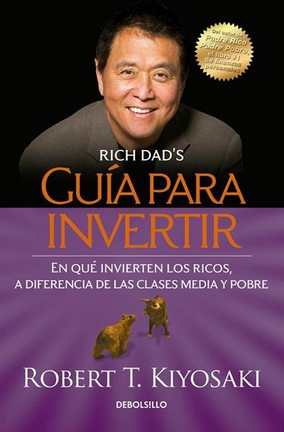 No Ficción - Guía Para Invertir / Rich Dad's Guide To Investing: What The Rich Invest In That The Poor And The Middle Class Do Not! (Spanish Edition) By Robert T. Kiyosaki (Julio 26, 2016)