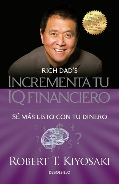 Incrementa tu IQ fincanciero / Rich Dad's Increase Your Financial IQ: Get Smarter with Your Money: Se mas listo con tu dinero by Robert T. Kiyosaki (Mayo 30, 2017) - libros en español - librosinespanol.com