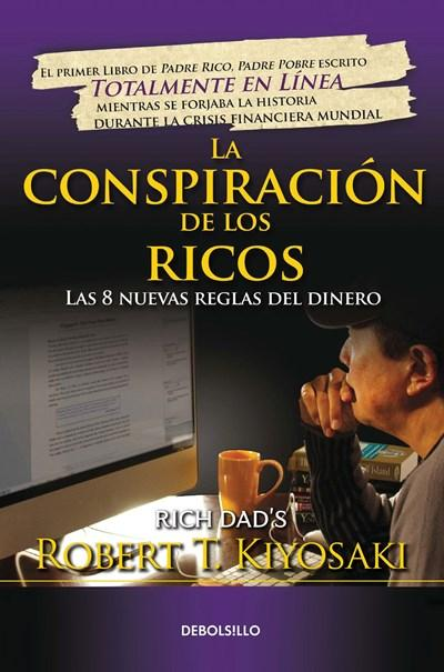No Ficción - La Conspiración De Los Ricos / Rich Dad's Conspiracy Of The Rich: The 8 New Rule S Of Money: Las 8 Nuevas Reglas Del Dinero (Spanish Edition) By Robert T. Kiyosaki (Mayo 30, 2017)