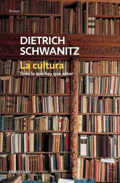 La cultura: todo lo que hay que saber / Culture. Everything You Need to Know by Dietrich Schwanitz (Junio 28, 2016) - libros en español - librosinespanol.com