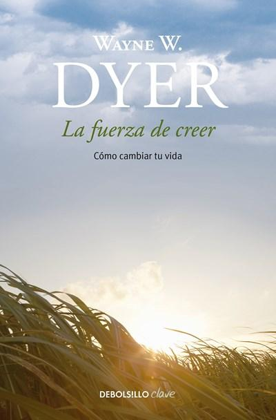 No Ficción - La Fuerza De Creer / You'll See It When You Believe It (Spanish Edition) By Wayne Dyer (Septiembre 26, 2017)