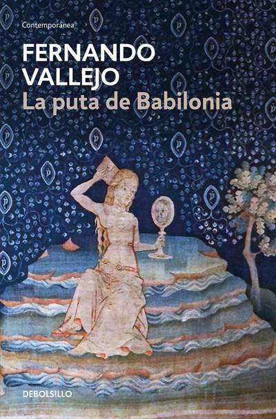 La puta de Babilonia / The Whore of Babylon by Fernando Vallejo (Enero 30, 2018) - libros en español - librosinespanol.com
