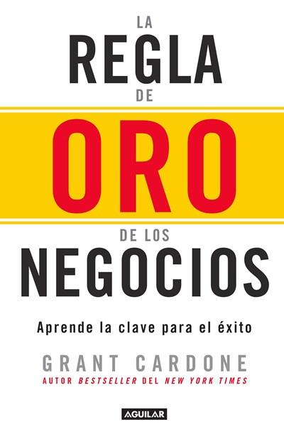 La regla de oro de los negocios - Aprende la clave del exito / The 10X Rule: The Only Difference Between Success and Failure by Grant Cardone (Octubre 25, 2016) - libros en español - librosinespanol.com