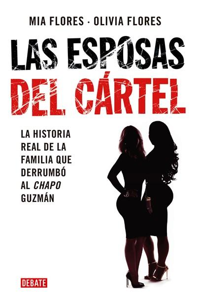 No Ficción - Las Esposas Del Cartel: Una Historia Verdadera De Decisiones Mortales, Amor Indestructible Y La Caída Del Chapo / Cartel Wives: A True Story Of Deadly ... Story Of Deadly Decisions (Spanish Edition)  By Mia Flores,‎ Olivia Flores (Febrero 27,
