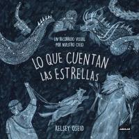 Lo que cuentan las estrellas: Un recorrido visual por nuestros cielo/ What We See in the Stars: An Illustrated Tour of the Night Sky by Kelsey Osied (Marzo 27, 2018) - libros en español - librosinespanol.com