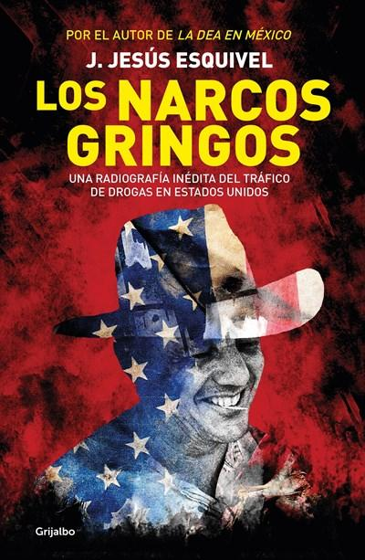 No Ficción - Los Narcos Gringos / The Gringo Drug Lords (Spanish Edition) By Jesus Esquivel (Agosto 30, 2016)
