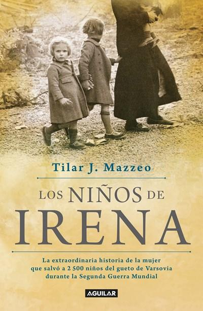 Los niños de Irena / Irena's Children: The extraordinary Story of the Woman Who Saved 2.500 Children from the Warsaw Ghetto by Tilar J. Mazzeo (Mayo 30, 2017) - libros en español - librosinespanol.com