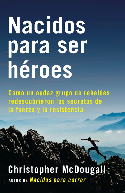 No Ficción - Nacidos Para Ser Héroes: Cómo Un Audaz Grupo De Rebeldes Redescubrieron Los Secretos De La Fuerza Y La Resistencia (A Vintage Español Original) (Spanish Edition) By Christopher McDougall (Abril 5, 2016)
