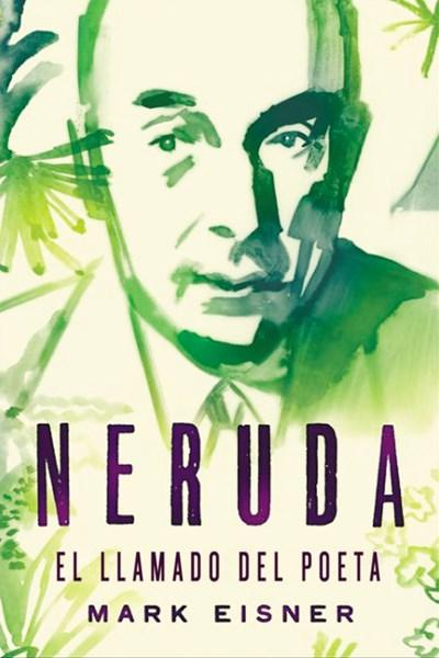 No Ficción - Neruda: El Llamado Del Poeta (Spanish Edition) By Mark Eisner (Abril 25, 2018) PREVENTA