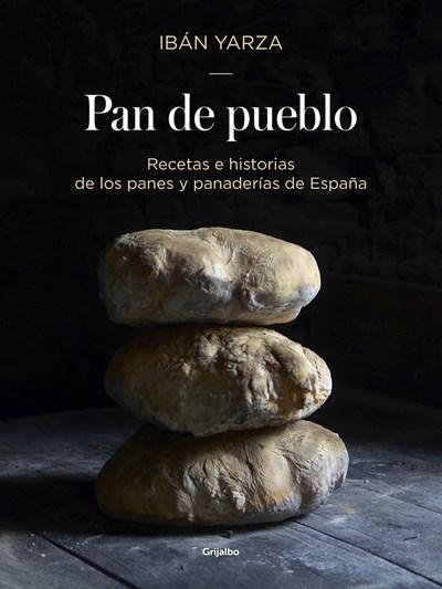 Pan de pueblo: Recetas e historias de los panes y panaderias de España / Town Bread: Recipes and History of Spain's Breads and Bakeries by Iban Yarza (Enero 30, 2018) - libros en español - librosinespanol.com
