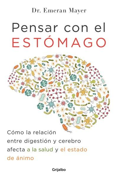 Pensar con el estomago: Como la relacion entre digestion y cerebro afecta nuestr a salud y estado de animo / The Mind-Gut Connection: How the Hidden Conversatio by Emeran Mayer (Enero 9, 2018) - libros en español - librosinespanol.com