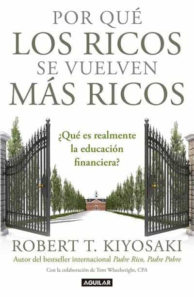 Por qué los ricos se vuelven más ricos: ¿Qué es realmente la educación financiera?/Why the Rich Are Getting Richer:What Is Financial Education..really? by Robert T. Kiyosaki (Febrero 27, 2018) - libros en español - librosinespanol.com