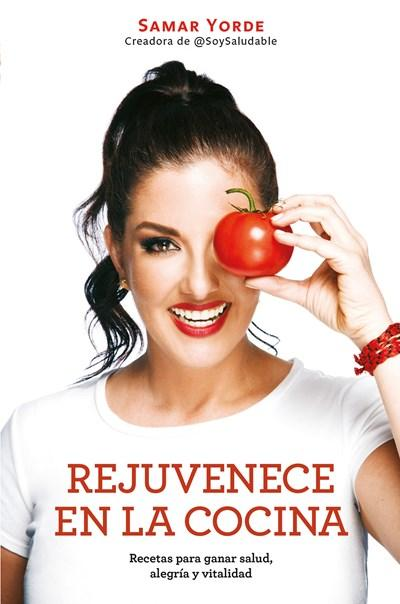No Ficción - Rejuvenece En La Cocina: Recetas Para Ganar Salud, Alegria Y Vitalidad / Rejuvenate Yourself In The Kitchen: Recipes For Generating Health, Joy, And Vitality (Spanish Edition) By Samar Yorde (Octubre 31, 2017)