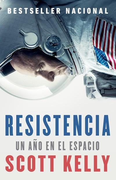 Resistencia: Spanish-language edition of Endurance by Scott Kelly (Abril 3, 2018) - libros en español - librosinespanol.com