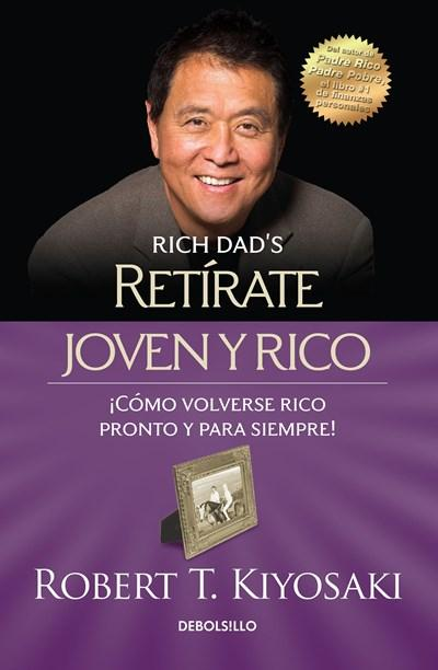 No Ficción - Retírate Joven Y Rico/Retire Young Retire Rich (Spanish Edition) By Robert T. Kiyosaki (Abril 25, 2017)