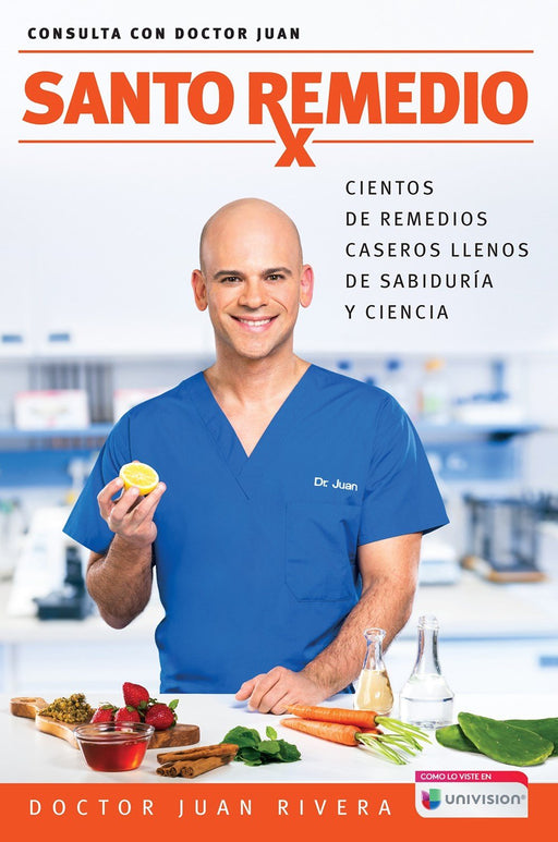 No Ficción - Santo Remedio / Doctor Juan's Top Home Remedies: Cientos De Remedios Caseros Llenos De Sabiduría Y Ciencia (Consulta Con Doctor Juan) (Spanish Edition) By Dr. Juan Rivera (Junio 26, 2017)