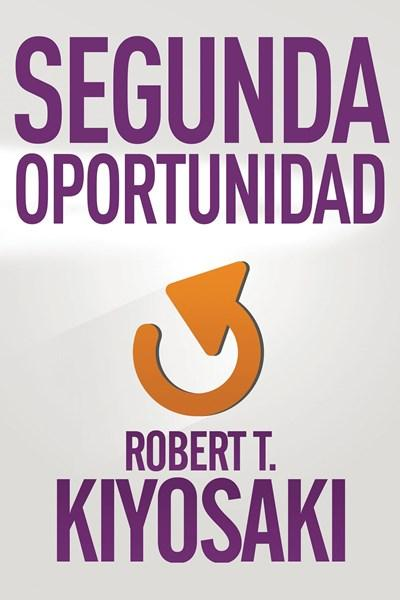 No Ficción - Segunda Oportunidad (Spanish Edition) By Robert T. Kiyosaki (Julio 28, 2015)