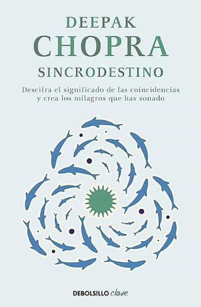 Sincrodestino / The Spontaneus Fulfillment of Desire: Harnessing The Infinite Power of Coincidence (Spanish Edition) by Deepak Chopra M.D. (Abril 12, 2016) - libros en español - librosinespanol.com