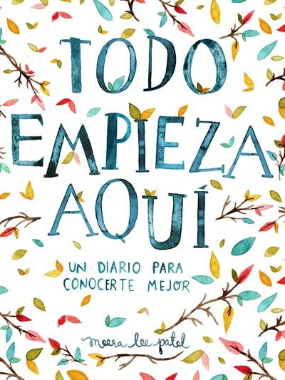 Todo empieza aquí / Start Where You Are: A Journal for Self-Exploration: Un diario para conocerte mejor by Meera Lee Patel (Junio 27, 2017) - libros en español - librosinespanol.com