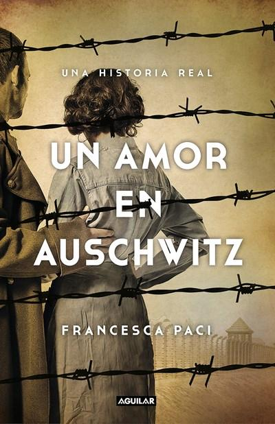 No Ficción - Un Amor En Auschwitz / A Love In Auschwitz (Spanish Edition) By Francesca Paci (Enero 30, 2018)