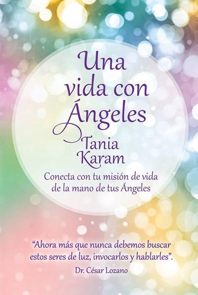 No Ficción - Una Vida Con ángeles / Life With Angels (Spanish Edition) By Tania Karam (Febrero 23, 2016)