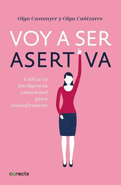 No Ficción - Voy A Ser Asertiva: Un Manual Práctico Para Desarrollar La Autoestima Y La Asertividad Femeninas/I Will Be Assertive: A Practical Manual To Help Women Develop (Spanish Edition) By Olga Castanyer,‎ Olga Cañizares (Enero 30, 2018)
