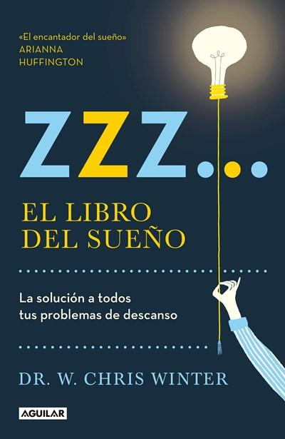 No Ficción - Zzz# El Libro Del Sueño: La Solucion A Todos Tus Problemas De Descanso / The Sleep Solution: Why Your Sleep Is Broken And How To Fix It (Spanish Edition) By W. Chris Winter (Noviembre 28, 2017)