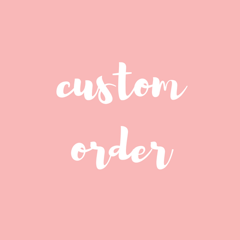 Custom Order for Sharron
