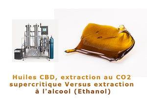 Huiles CBD, extraction au CO2 Versus extraction à l'alcool (Ethanol)